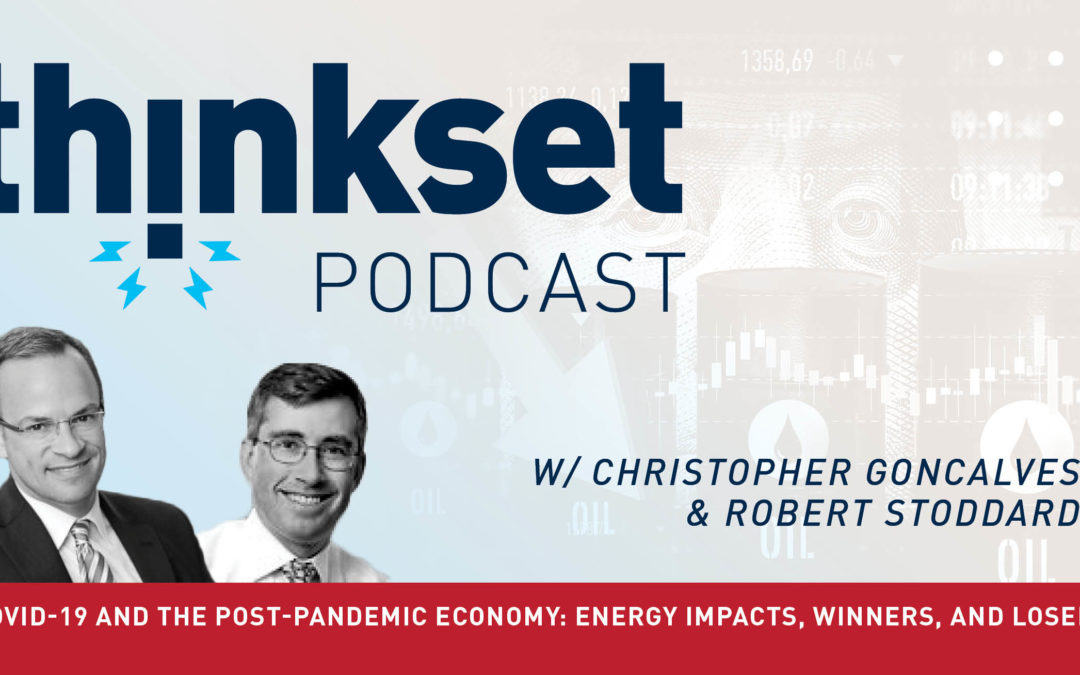 ThinkSet Podcast: COVID-19 and the Post-Pandemic Economy: Energy Impacts, Winners and Losers — Impacts on Oil, Gas, LNG and Power Markets and Climate Policy