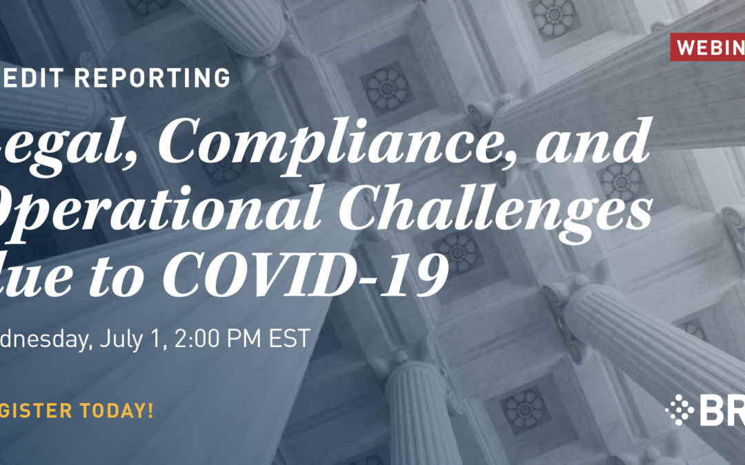 July 1 webinar: Credit Reporting: Legal, Compliance, and Operational Challenges due to COVID-19